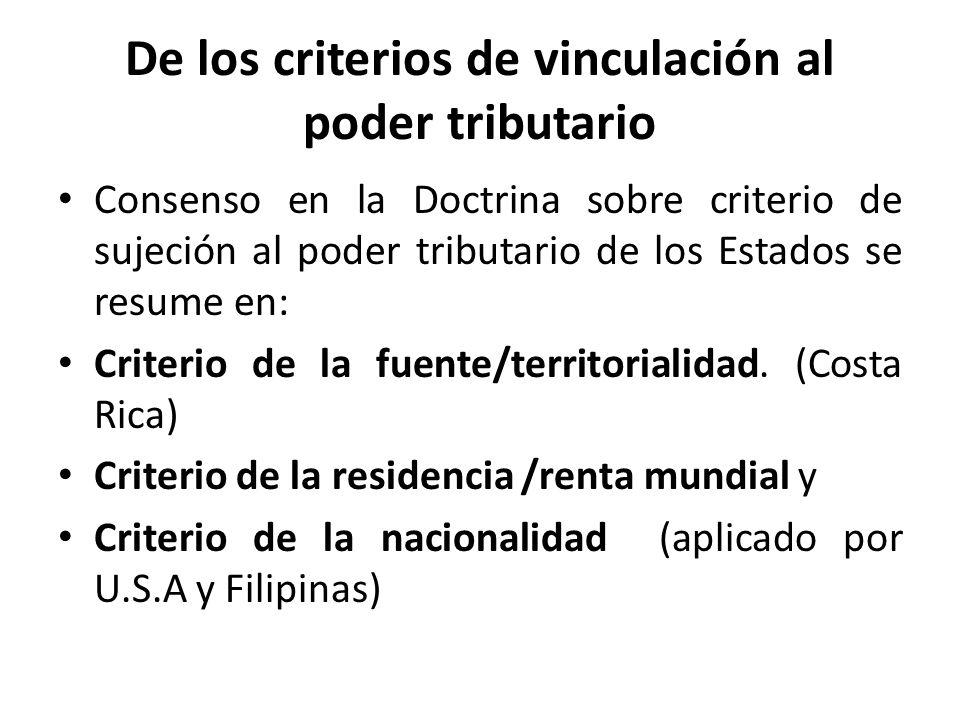 Costa Rica sigue el criterio de la fuente para efectos de la imposición sobre la renta La imposición sobre la renta costarricense, se adscribe al criterio de territorialidad en su vertiente de vinculación objetiva: se grava por el lugar donde se genera la renta.