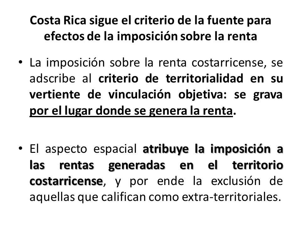 La fuente costarricense de la renta La LISR expresamente en su Art 1 establece como aspecto espacial del hecho generador únicamente: las rentas de fuente costarricenselas rentas de fuente costarricense, es decir, generadas dentro del territorio impositor nacional.