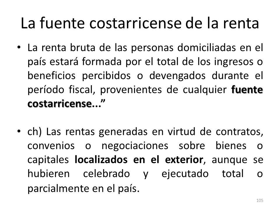 La fuente costarricense de la renta fuente costarricense La renta bruta de las personas domiciliadas en el país estará formada por el total de los ing