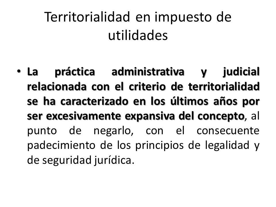 Territorialidad en impuesto de utilidades La práctica administrativa y judicial relacionada con el criterio de territorialidad se ha caracterizado en