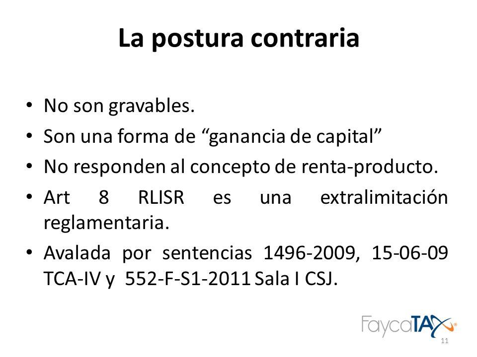 La postura contraria No son gravables. Son una forma de ganancia de capital No responden al concepto de renta-producto. Art 8 RLISR es una extralimita