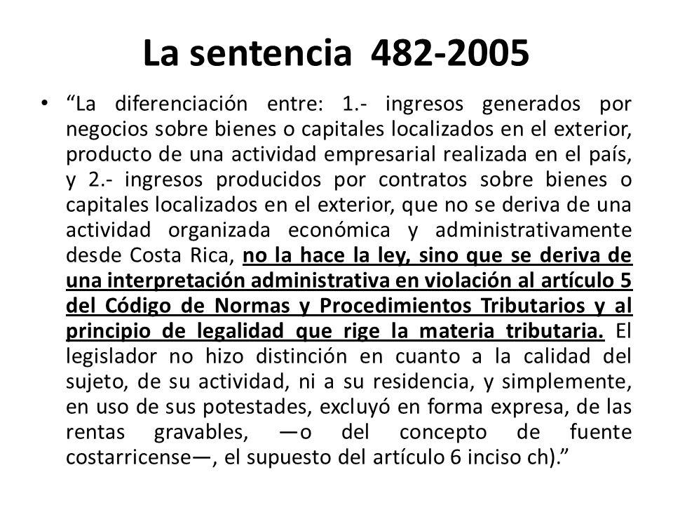 La sentencia 482-2005 La diferenciación entre: 1.- ingresos generados por negocios sobre bienes o capitales localizados en el exterior, producto de un