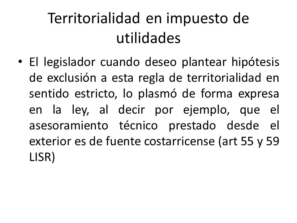 Territorialidad en impuesto de utilidades El legislador cuando deseo plantear hipótesis de exclusión a esta regla de territorialidad en sentido estric