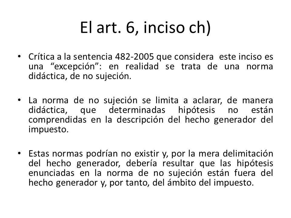 El art. 6, inciso ch) Crítica a la sentencia 482-2005 que considera este inciso es una excepción: en realidad se trata de una norma didáctica, de no s