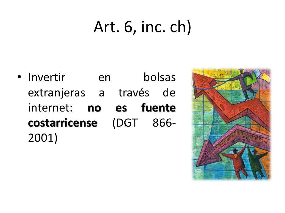 Art. 6, inc. ch) no es fuente costarricense Invertir en bolsas extranjeras a través de internet: no es fuente costarricense (DGT 866- 2001)