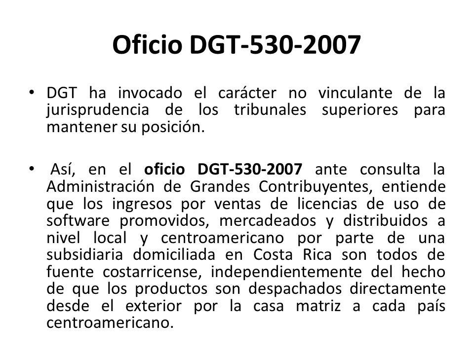 Oficio DGT-530-2007 DGT ha invocado el carácter no vinculante de la jurisprudencia de los tribunales superiores para mantener su posición. Así, en el