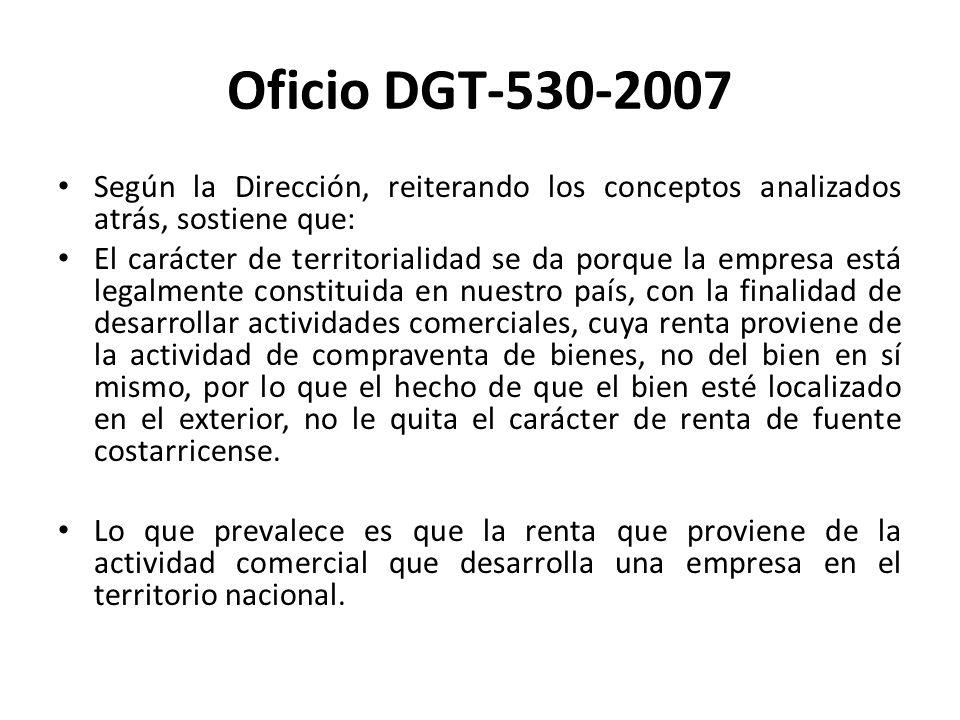 Oficio DGT-530-2007 Según la Dirección, reiterando los conceptos analizados atrás, sostiene que: El carácter de territorialidad se da porque la empres