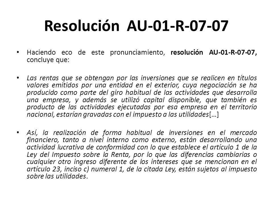 La resolución DT10R-147-07 La resolución DT10R-147-07 de la Administración de Grandes Contribuyentes, se caracteriza por aceptar que, en el caso de las rentas de intereses por inversiones en el exterior, los capitales fueron utilizados en el exterior.