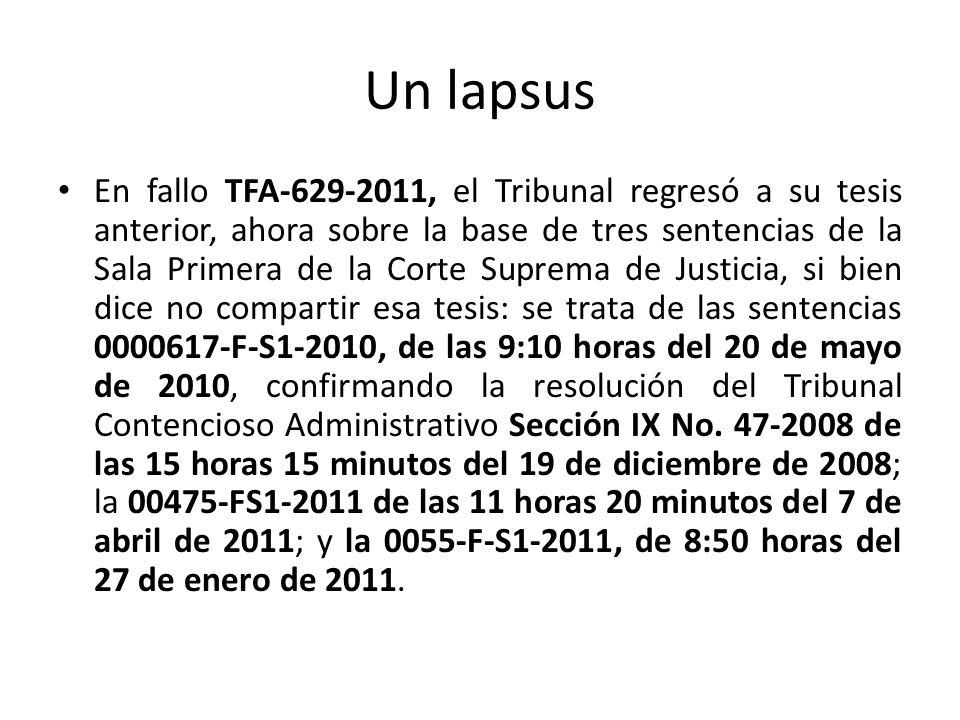 Un lapsus En fallo TFA-629-2011, el Tribunal regresó a su tesis anterior, ahora sobre la base de tres sentencias de la Sala Primera de la Corte Suprem