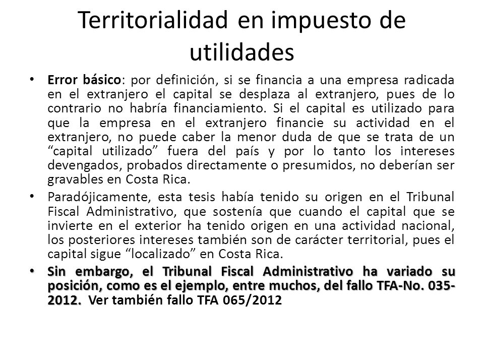 Territorialidad en impuesto de utilidades Error básico: por definición, si se financia a una empresa radicada en el extranjero el capital se desplaza