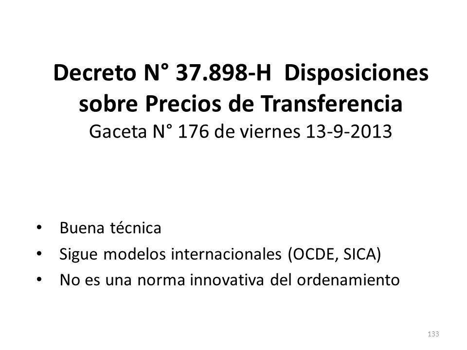 Decreto N° 37.898-H Disposiciones sobre Precios de Transferencia Gaceta N° 176 de viernes 13-9-2013 133 Buena técnica Sigue modelos internacionales (O