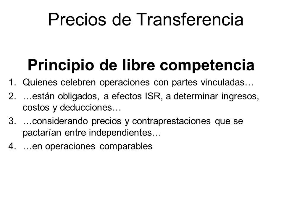 Precios de Transferencia Principio de libre competencia 1.Quienes celebren operaciones con partes vinculadas… 2.…están obligados, a efectos ISR, a det