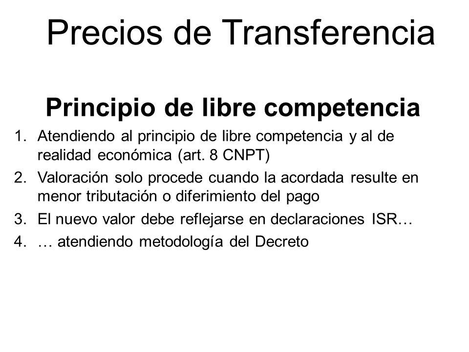 Precios de Transferencia Principio de libre competencia 1.Atendiendo al principio de libre competencia y al de realidad económica (art. 8 CNPT) 2.Valo