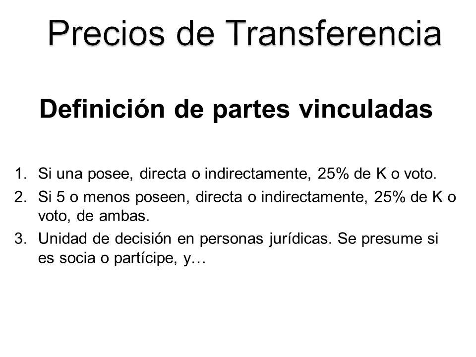 Definición de partes vinculadas 1.Si una posee, directa o indirectamente, 25% de K o voto. 2.Si 5 o menos poseen, directa o indirectamente, 25% de K o