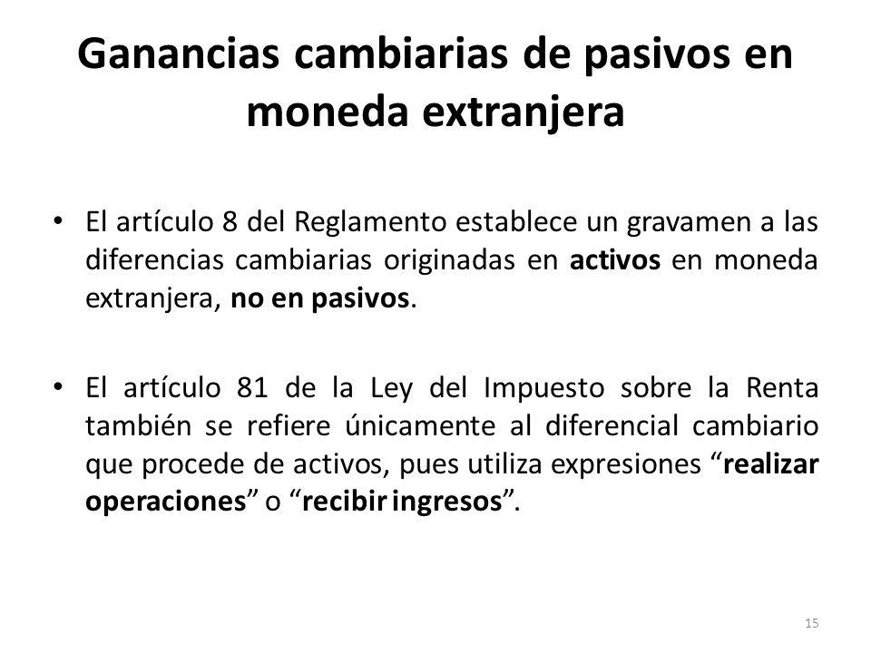 El artículo 8 del Reglamento establece un gravamen a las diferencias cambiarias originadas en activos en moneda extranjera, no en pasivos. El artículo
