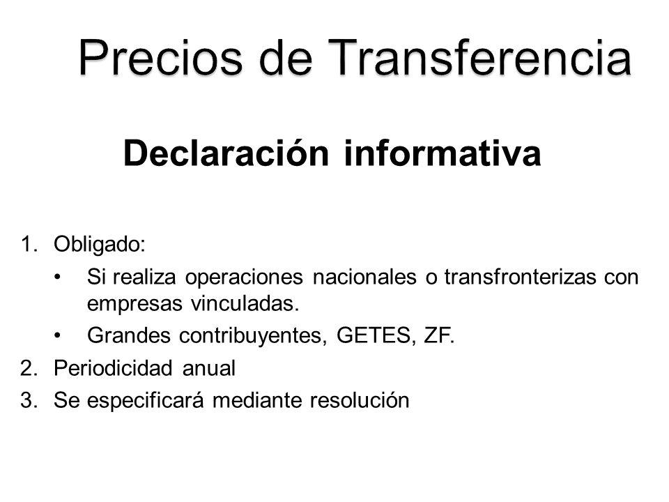 Declaración informativa 1.Obligado: Si realiza operaciones nacionales o transfronterizas con empresas vinculadas. Grandes contribuyentes, GETES, ZF. 2