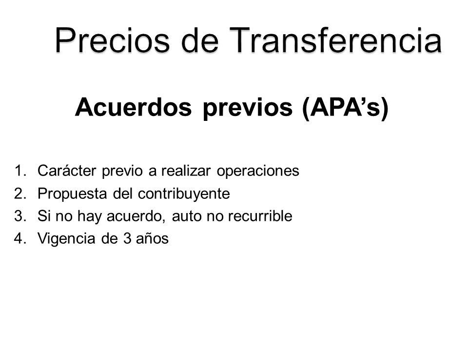 Acuerdos previos (APAs) 1.Carácter previo a realizar operaciones 2.Propuesta del contribuyente 3.Si no hay acuerdo, auto no recurrible 4.Vigencia de 3
