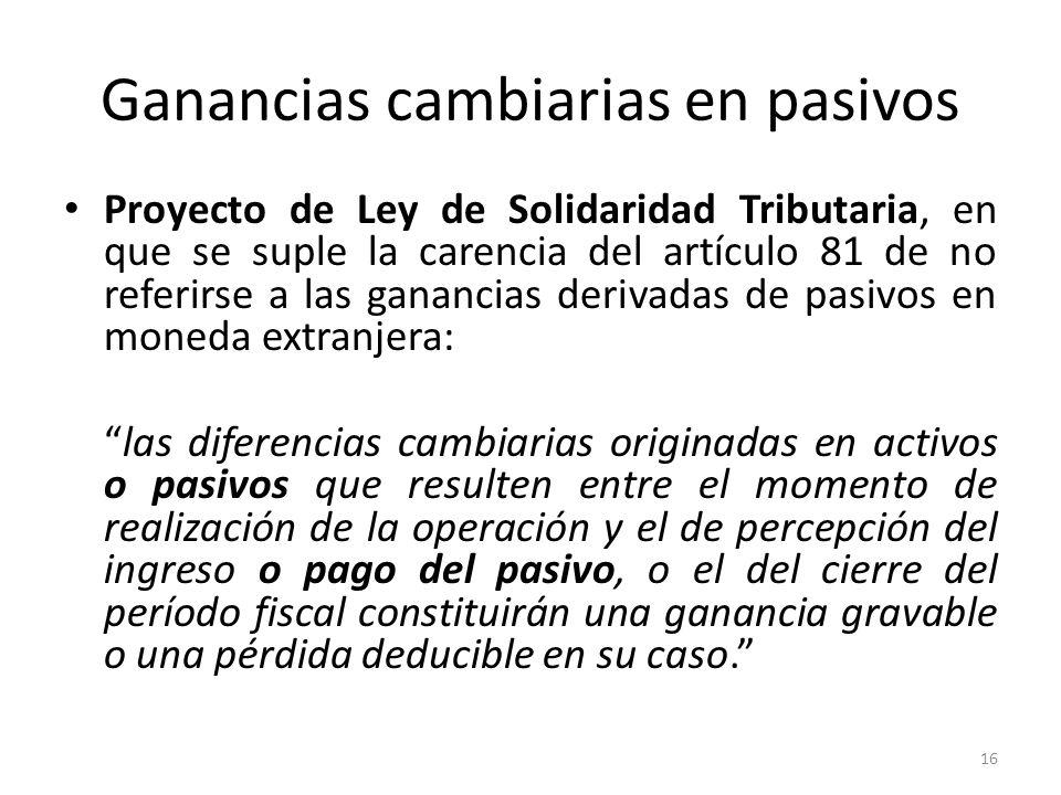 Ganancias cambiarias en pasivos Proyecto de Ley de Solidaridad Tributaria, en que se suple la carencia del artículo 81 de no referirse a las ganancias