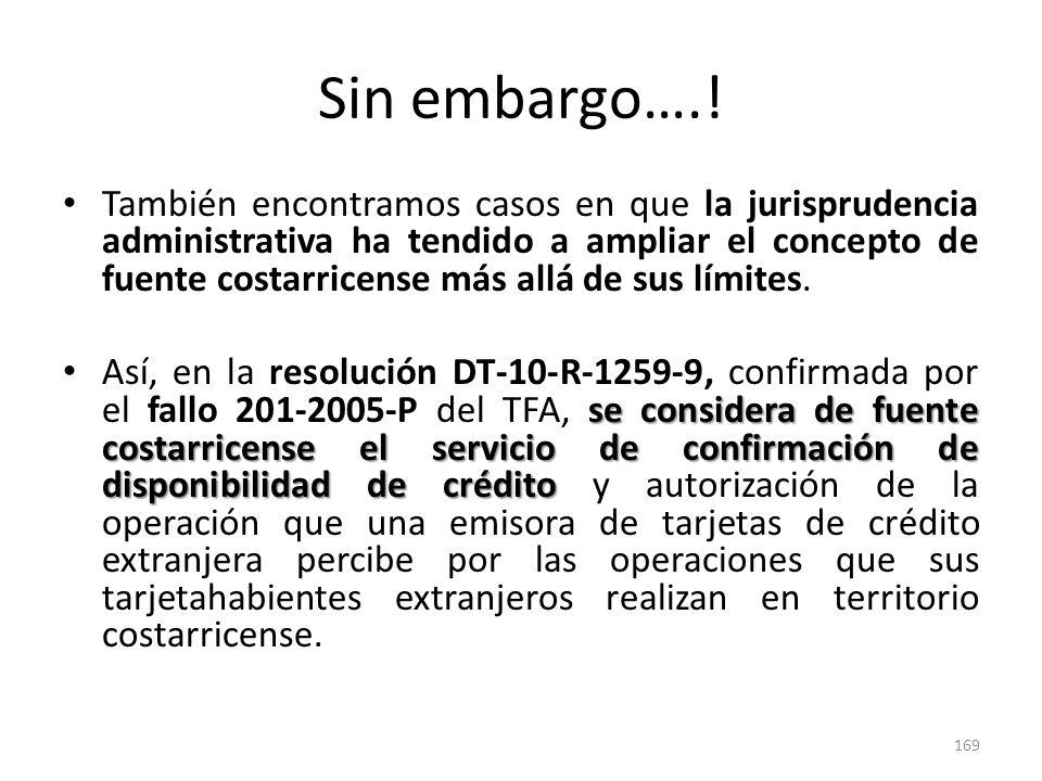 Sin embargo….! También encontramos casos en que la jurisprudencia administrativa ha tendido a ampliar el concepto de fuente costarricense más allá de