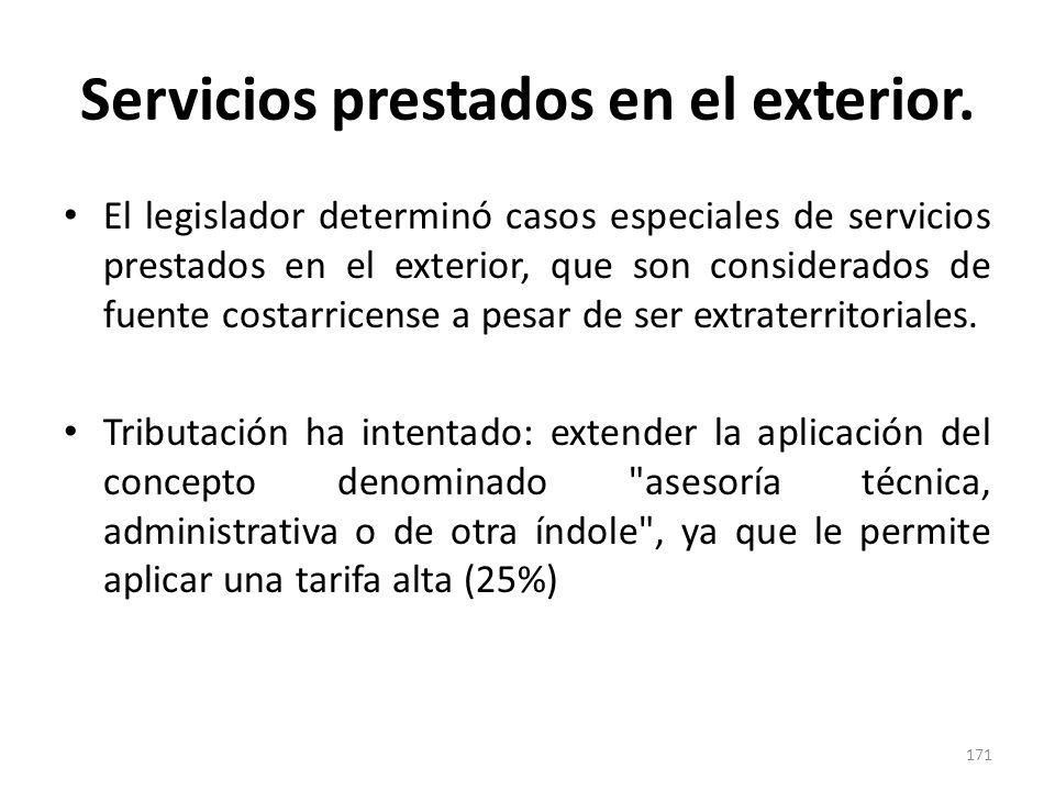 Servicios prestados en el exterior. El legislador determinó casos especiales de servicios prestados en el exterior, que son considerados de fuente cos