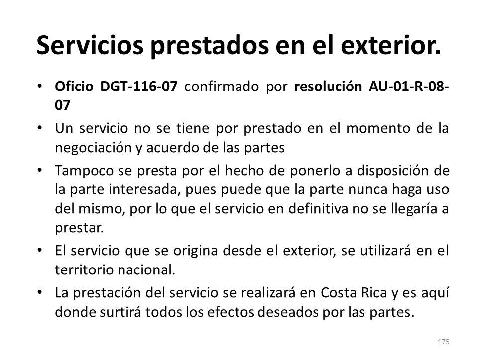 Servicios prestados en el exterior. Oficio DGT-116-07 confirmado por resolución AU-01-R-08- 07 Un servicio no se tiene por prestado en el momento de l
