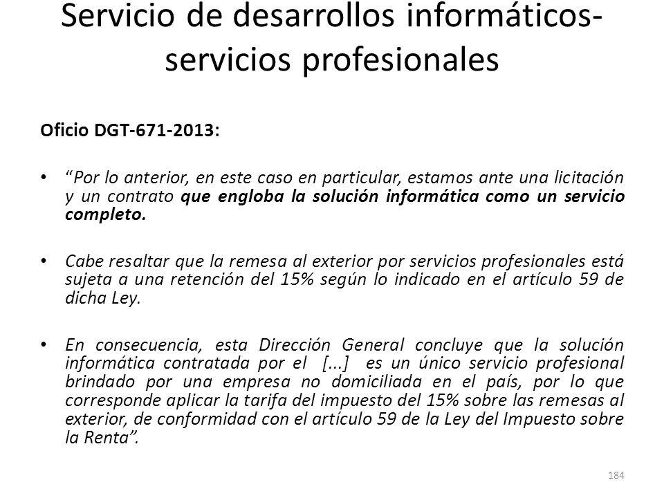 Servicio de desarrollos informáticos- servicios profesionales Oficio DGT-671-2013: Por lo anterior, en este caso en particular, estamos ante una licit