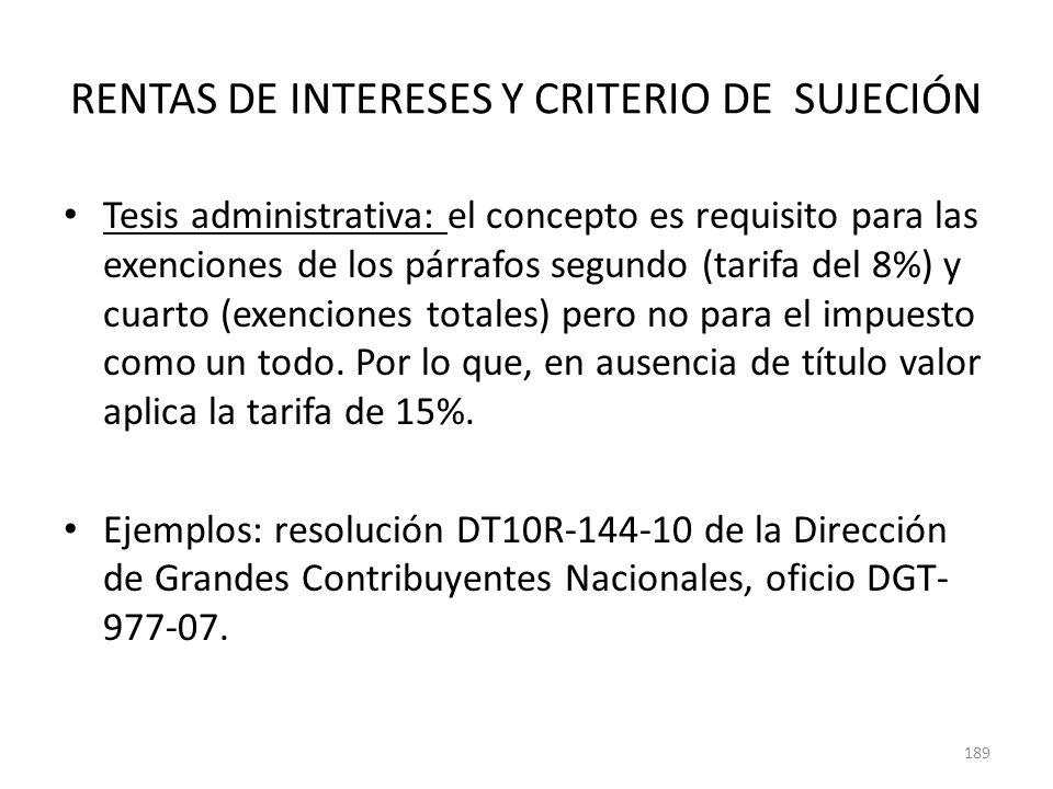 RENTAS DE INTERESES Y CRITERIO DE SUJECIÓN Tesis administrativa: el concepto es requisito para las exenciones de los párrafos segundo (tarifa del 8%)
