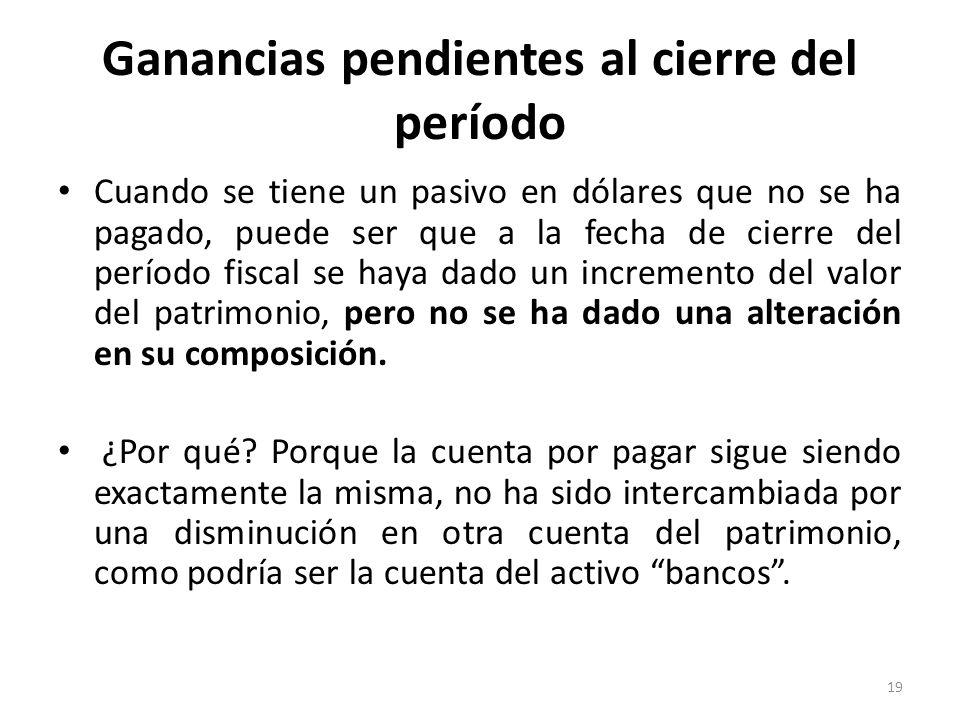 Ganancias pendientes al cierre del período Devengo: derecho a cobrar o deber de pagar una suma de dinero.