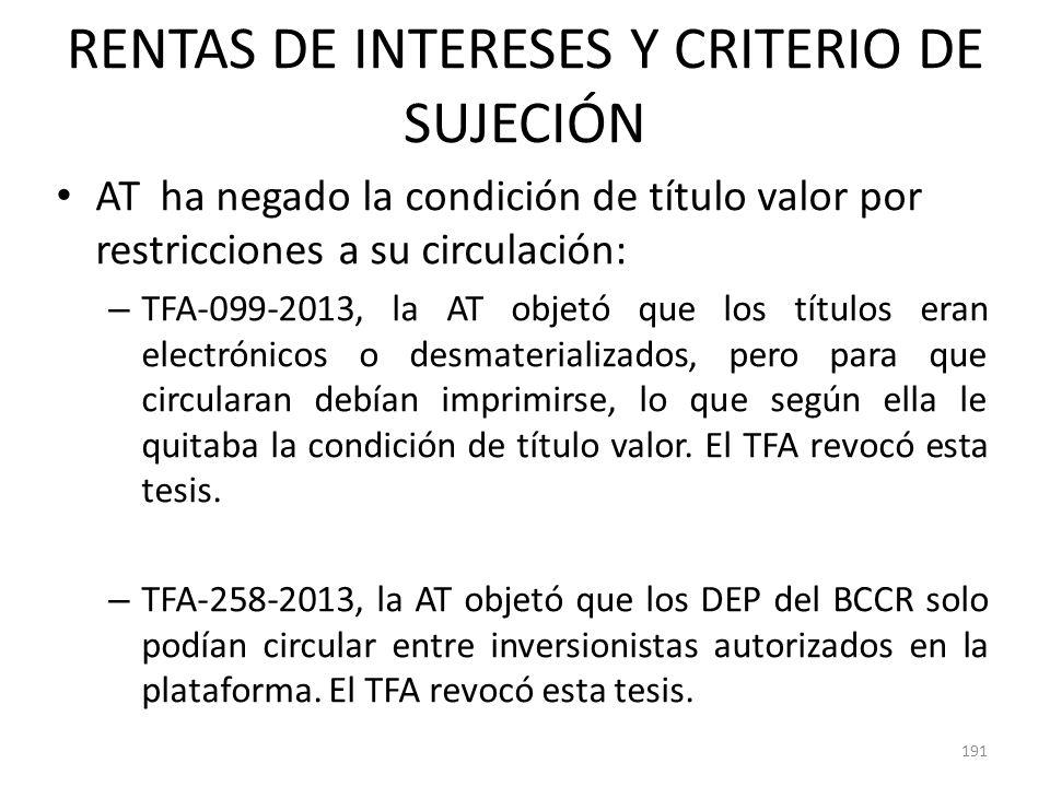 RENTAS DE INTERESES Y CRITERIO DE SUJECIÓN AT ha negado la condición de título valor por restricciones a su circulación: – TFA-099-2013, la AT objetó