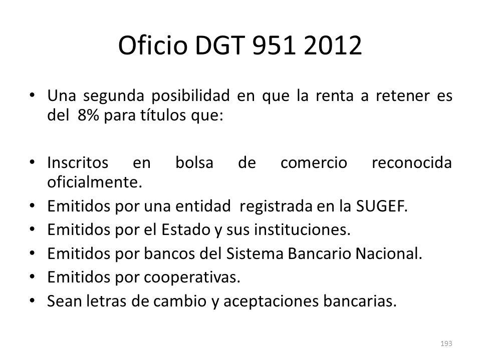 Oficio DGT 951 2012 Y una tercera posibilidad en que no hay sujeción al impuesto sobre la renta cuando: Las rentas son derivadas de títulos emitidos en moneda nacional por el Banco Popular y de Desarrollo Comunal.