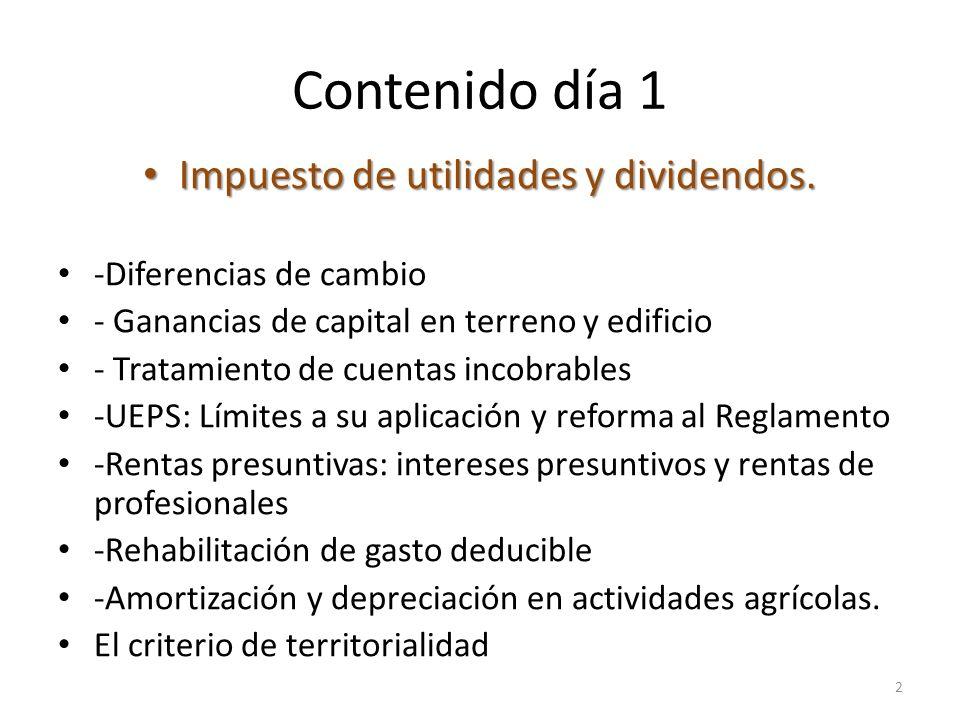 Contenido día 1 Impuesto de utilidades y dividendos. Impuesto de utilidades y dividendos. -Diferencias de cambio - Ganancias de capital en terreno y e