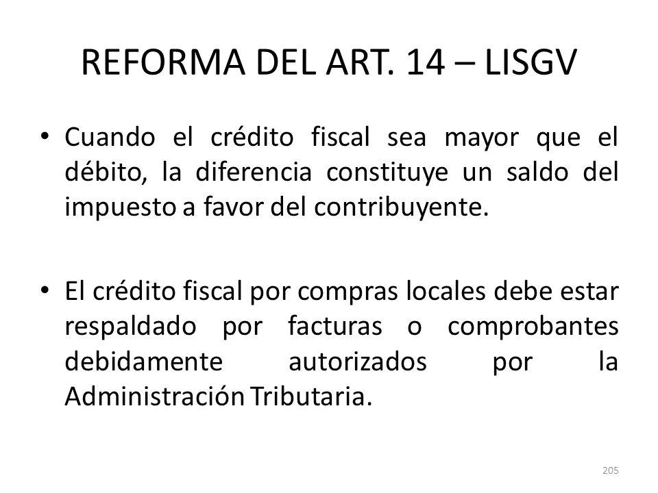 REFORMA DEL ART. 14 – LISGV Cuando el crédito fiscal sea mayor que el débito, la diferencia constituye un saldo del impuesto a favor del contribuyente