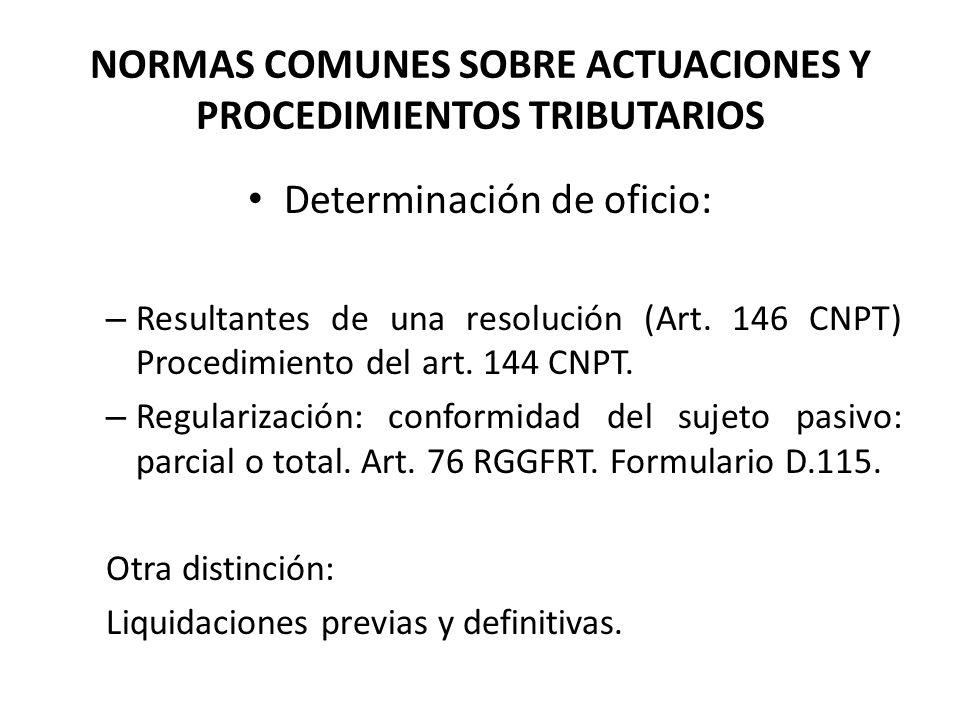 NORMAS COMUNES SOBRE ACTUACIONES Y PROCEDIMIENTOS TRIBUTARIOS Determinación de oficio: – Resultantes de una resolución (Art. 146 CNPT) Procedimiento d
