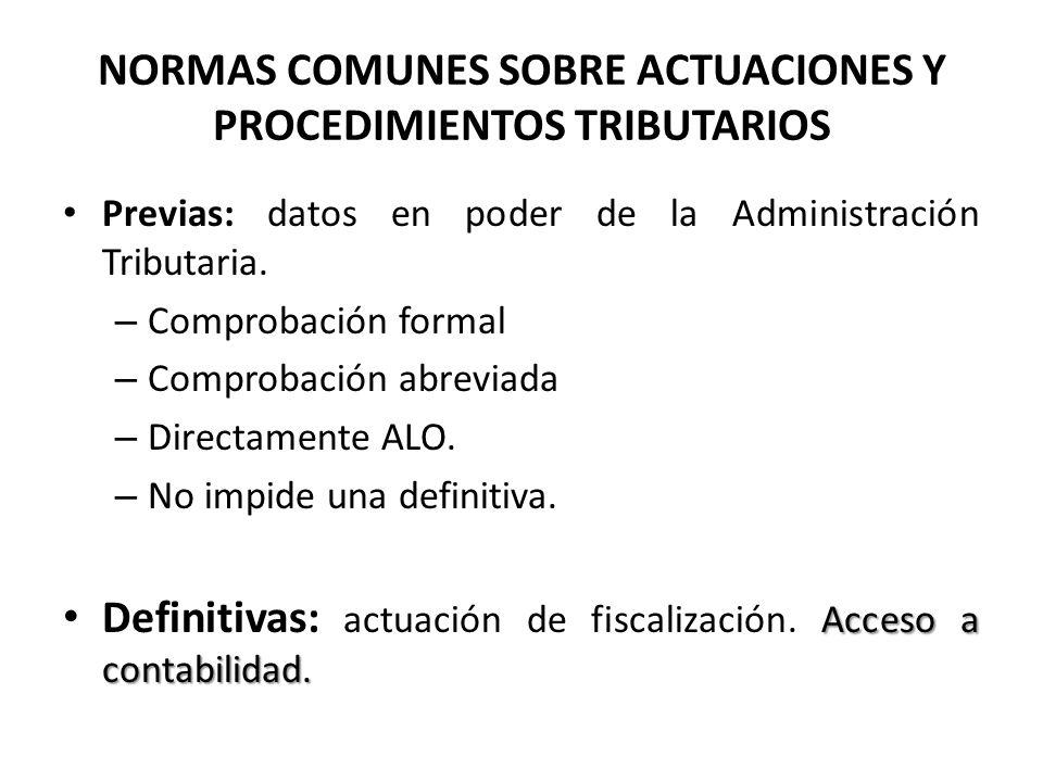 NORMAS COMUNES SOBRE ACTUACIONES Y PROCEDIMIENTOS TRIBUTARIOS Previas: datos en poder de la Administración Tributaria. – Comprobación formal – Comprob