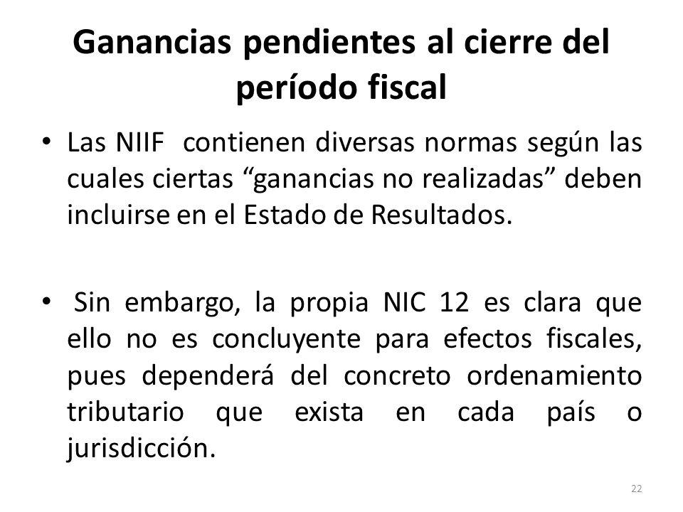 Ganancias pendientes al cierre del período fiscal Las NIIF contienen diversas normas según las cuales ciertas ganancias no realizadas deben incluirse