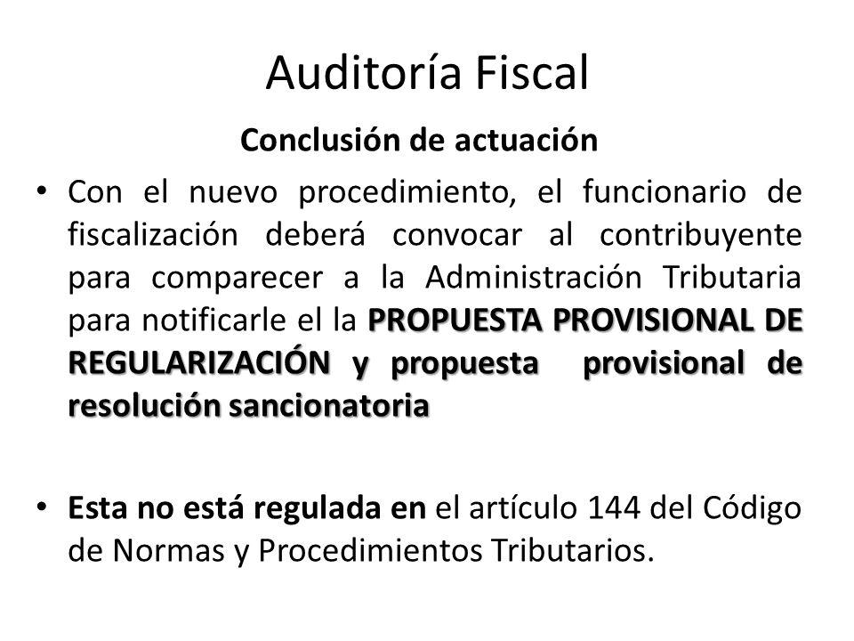 Auditoría Fiscal Conclusión de actuación PROPUESTA PROVISIONAL DE REGULARIZACIÓN y propuesta provisional de resolución sancionatoria Con el nuevo proc