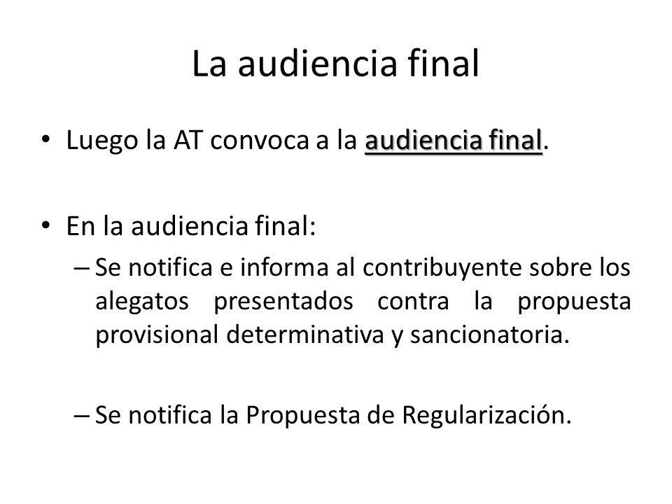 La audiencia final audiencia final Luego la AT convoca a la audiencia final. En la audiencia final: – Se notifica e informa al contribuyente sobre los