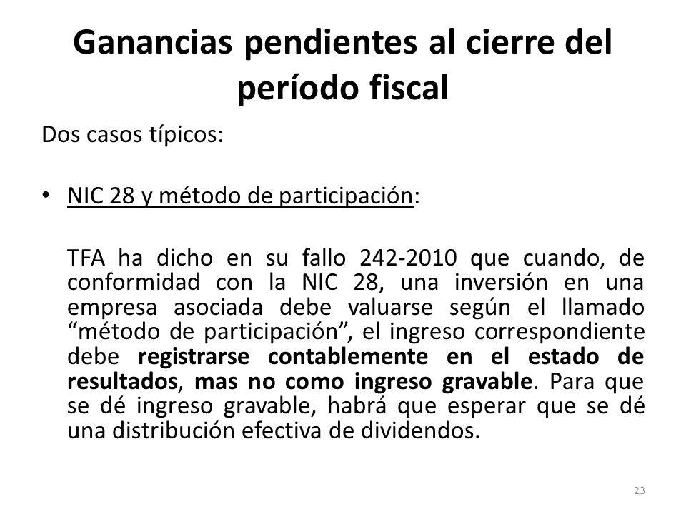 Ganancias pendientes al cierre del período fiscal Dos casos típicos: NIC 28 y método de participación: TFA ha dicho en su fallo 242-2010 que cuando, d