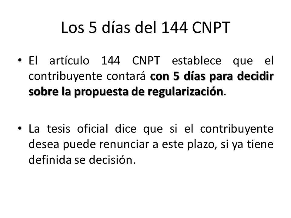 Los 5 días del 144 CNPT con 5 días para decidir sobre la propuesta de regularización El artículo 144 CNPT establece que el contribuyente contará con 5