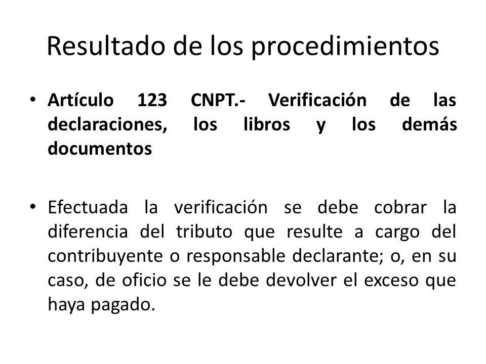 Resultado de los procedimientos Artículo 123 CNPT.- Verificación de las declaraciones, los libros y los demás documentos Efectuada la verificación se