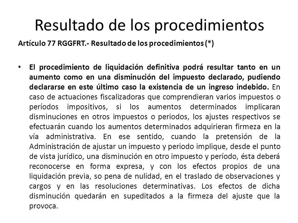 Resultado de los procedimientos Artículo 77 RGGFRT.- Resultado de los procedimientos (*) El procedimiento de liquidación definitiva podrá resultar tan