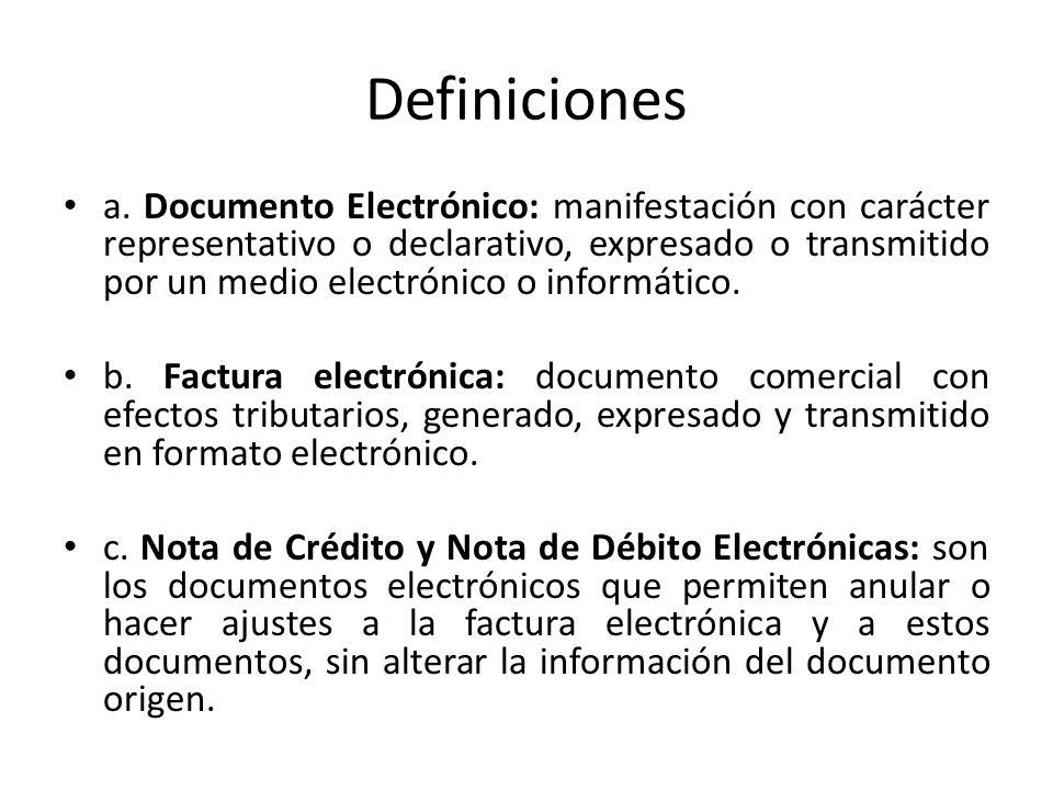Definiciones a. Documento Electrónico: manifestación con carácter representativo o declarativo, expresado o transmitido por un medio electrónico o inf