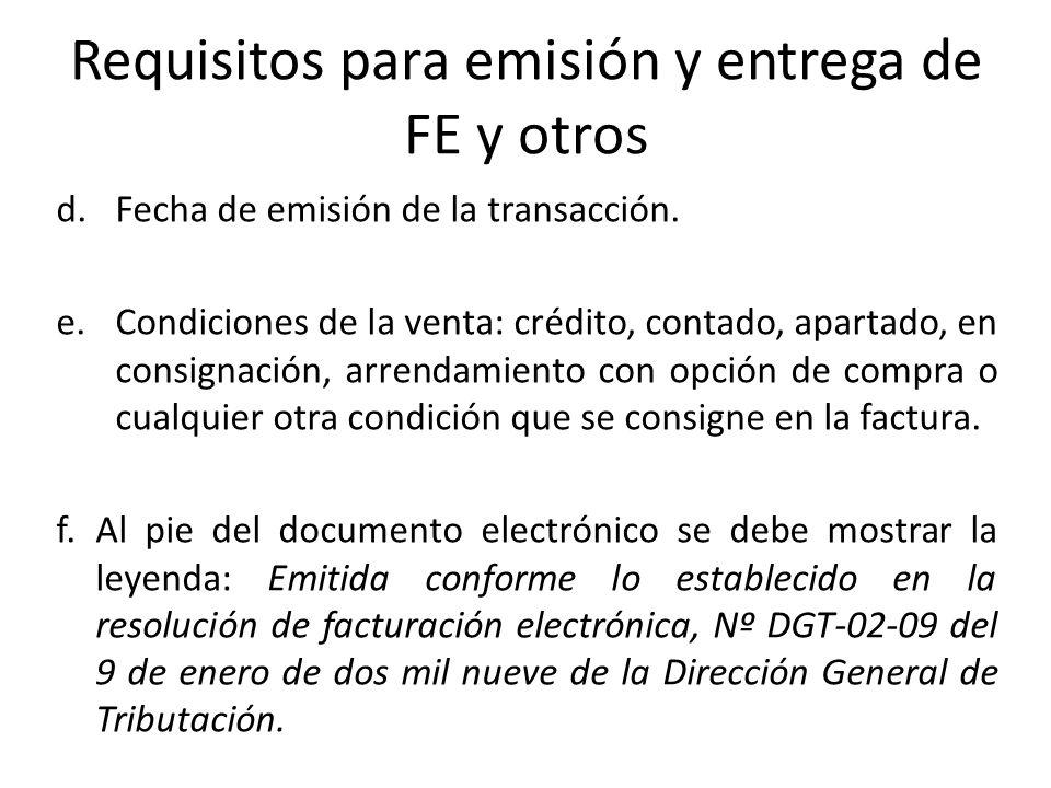 Requisitos para emisión y entrega de FE y otros d.Fecha de emisión de la transacción. e.Condiciones de la venta: crédito, contado, apartado, en consig