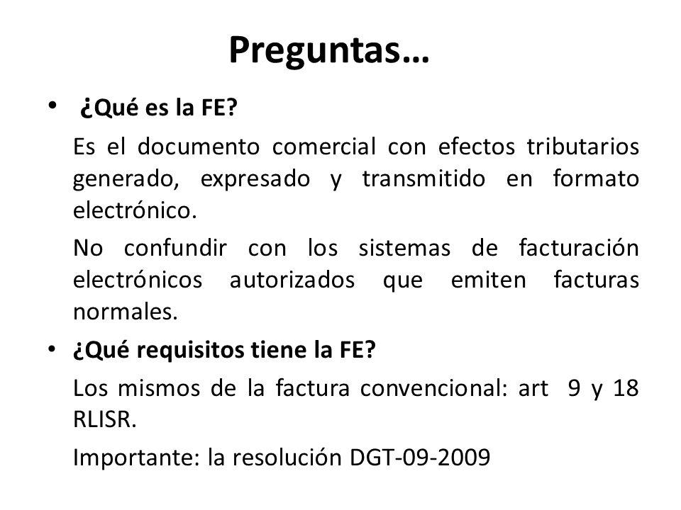 Preguntas… ¿ Qué es la FE? Es el documento comercial con efectos tributarios generado, expresado y transmitido en formato electrónico. No confundir co
