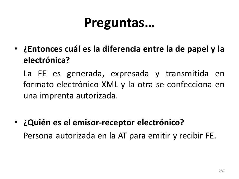 Preguntas… ¿Entonces cuál es la diferencia entre la de papel y la electrónica? La FE es generada, expresada y transmitida en formato electrónico XML y