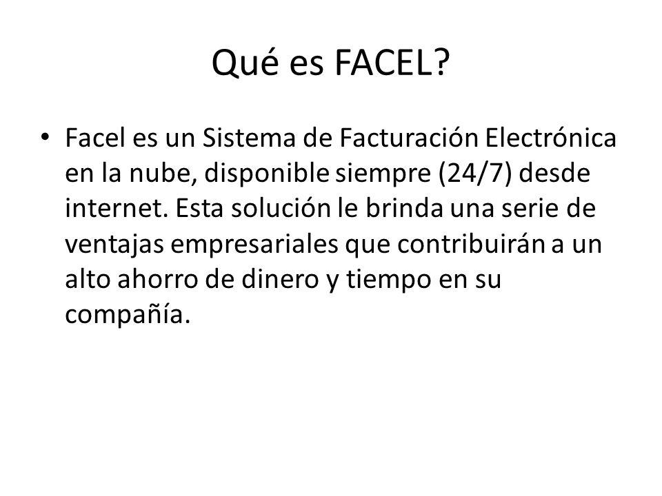 Qué es FACEL? Facel es un Sistema de Facturación Electrónica en la nube, disponible siempre (24/7) desde internet. Esta solución le brinda una serie d