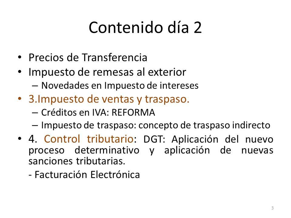 Contenido día 2 Precios de Transferencia Impuesto de remesas al exterior – Novedades en Impuesto de intereses 3.Impuesto de ventas y traspaso. – Crédi