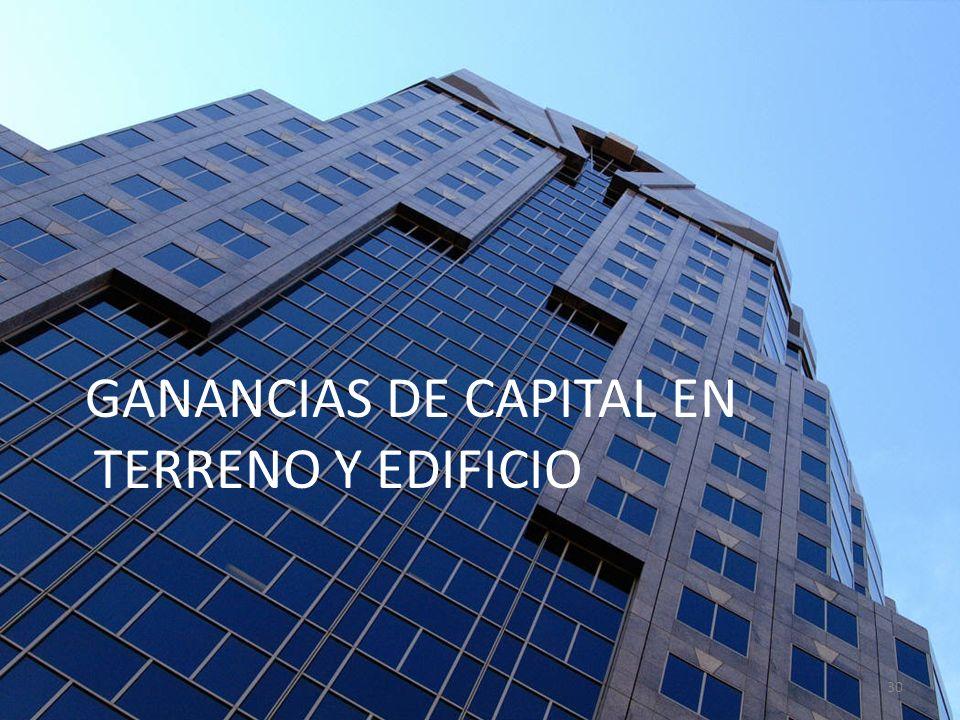 GANANCIAS DE CAPITAL EN TERRENO Y EDIFICIO 30