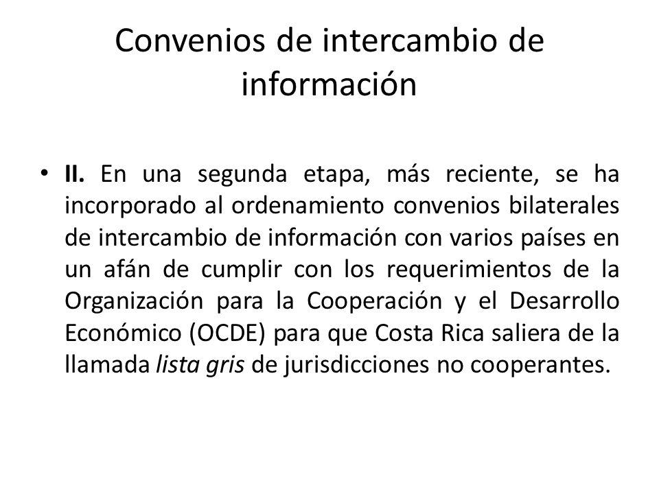Convenios de intercambio de información Nuevos criterios de la OCDE relativos al intercambio de información 2009 Costa Rica apreció en la lista negra de la OCDE.