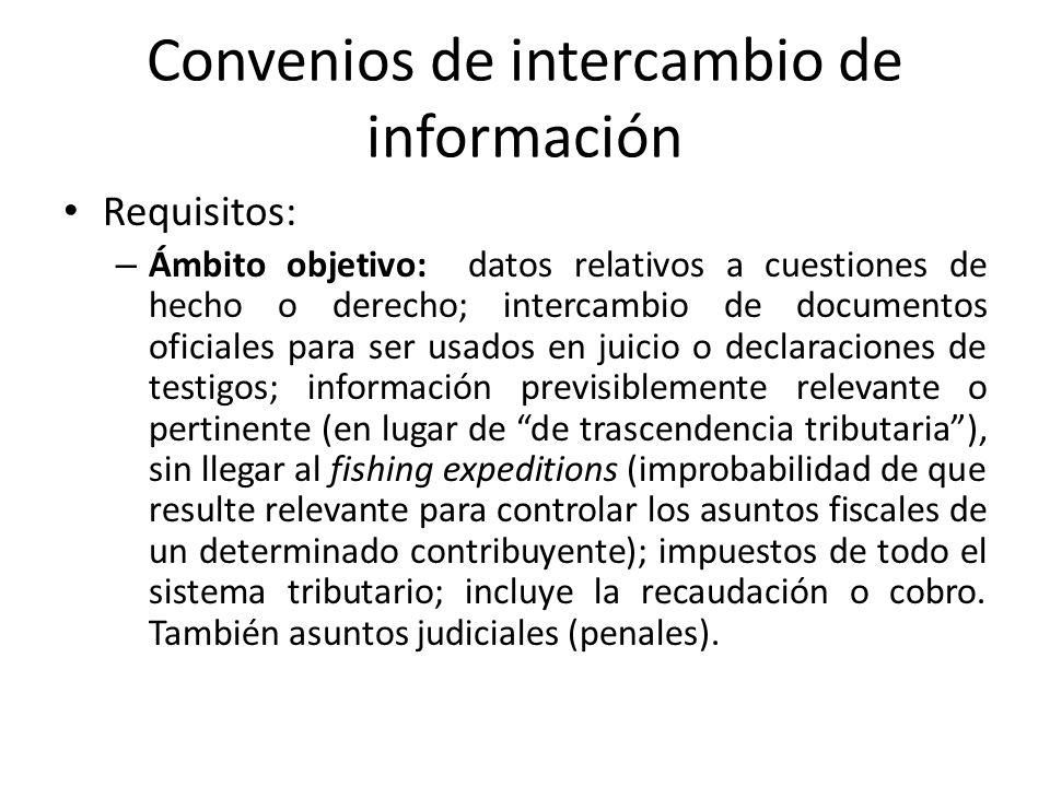 Convenios de intercambio de información Requisitos: – Ámbito objetivo: datos relativos a cuestiones de hecho o derecho; intercambio de documentos ofic